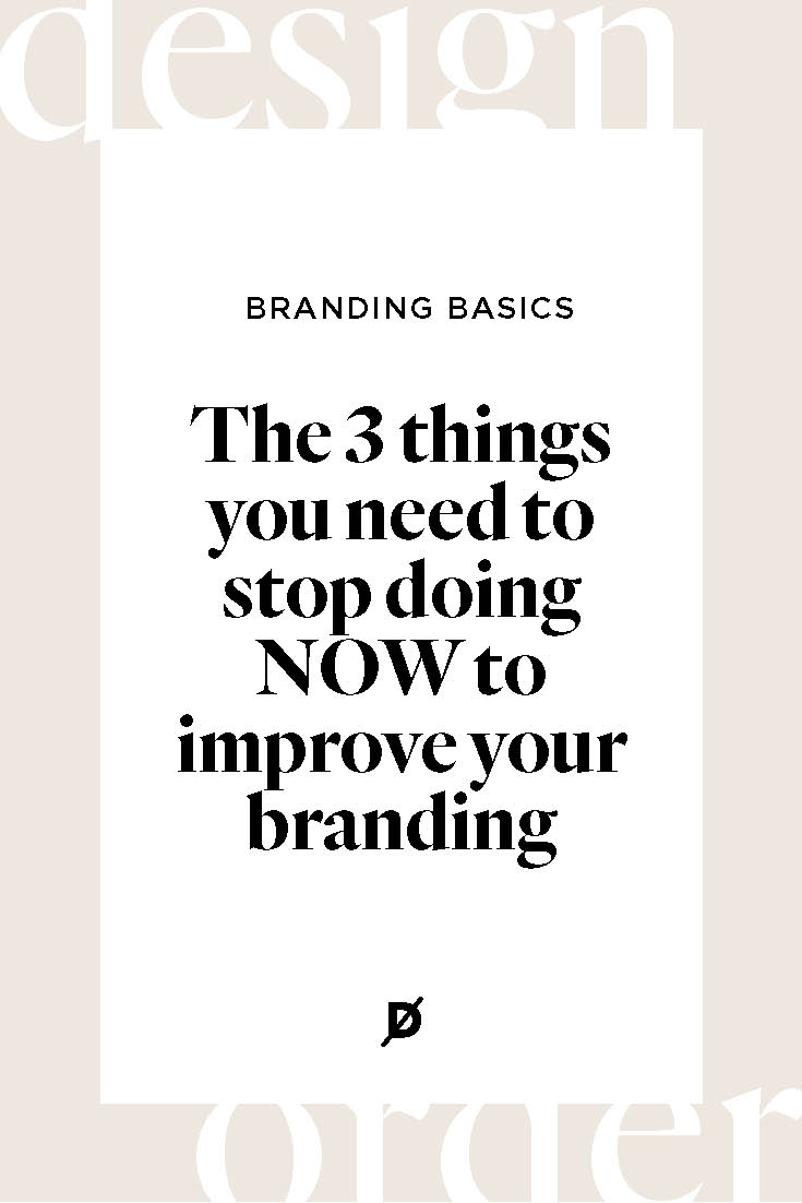 The 3 things you need to stop doing NOW to improve your branding